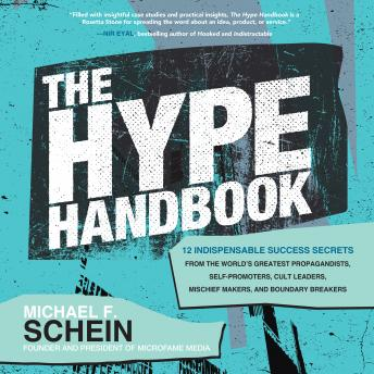 The Hype Handbook: 12 Indispensable Success Secrets From the World's Greatest Propagandists, Self-Pr