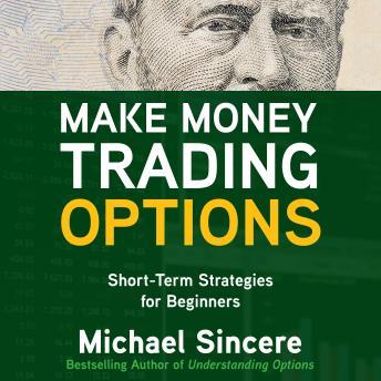 Make Money Trading Options: Short-Term Strategies for Beginners