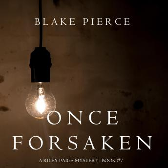 Once Forsaken (A Riley Paige Mystery—Book 7)
