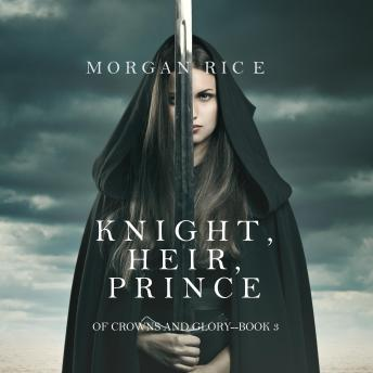 Knight, Heir, Prince: Of Crowns and Glory--Book 3