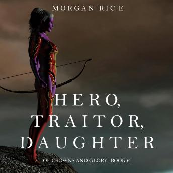 Hero, Traitor, Daughter: Of Crowns and Glory-- Book 6