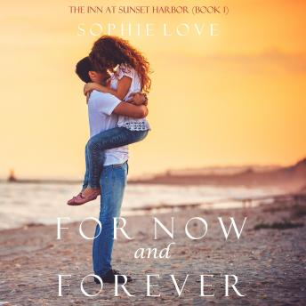 For Now and Forever (The Inn at Sunset Harbor-Book 1), Sophie Love