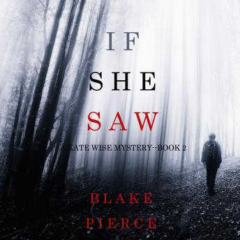 If She Saw (A Kate Wise Mystery-Book 2), Blake Pierce