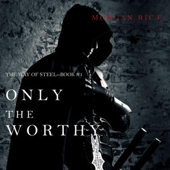 Only the Worthy (The Way of Steel-Book 1), Morgan Rice