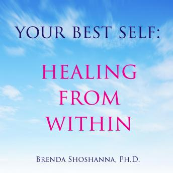 Your Best Self: Healing From Within, Brenda Shoshanna