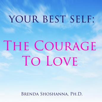Your Best Self: Courage to Love, Brenda Shoshanna