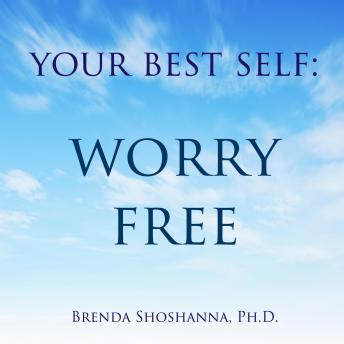 Download Your Best Self: Worry Free by Brenda Shoshanna