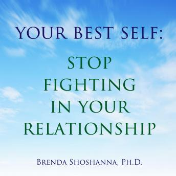 Your Best Self: Stop the Fighting In Your Relationship, Brenda Shoshanna