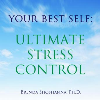 Your Best Self: Ultimate Stress Control, Brenda Shoshanna