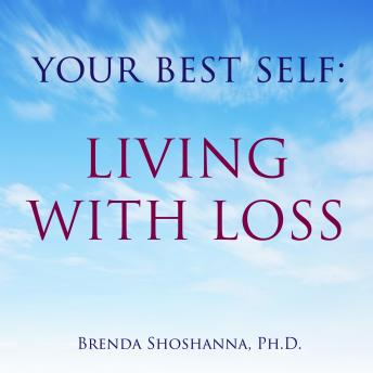 Your Best Self: Living with Loss, Brenda Shoshanna