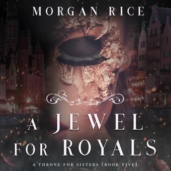 Jewel For Royals (A Throne for Sisters-Book Five), Morgan Rice