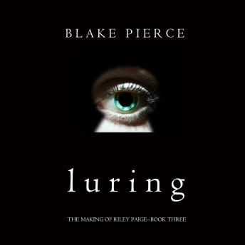 Luring (The Making of Riley Paige-Book 3), Blake Pierce