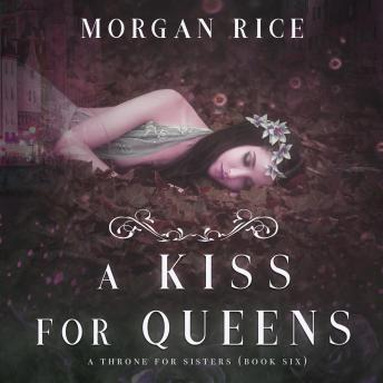 Kiss for Queens (A Throne for Sisters—Book Six), Morgan Rice