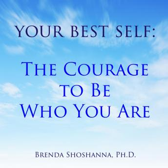 Your Best Self: The Courage to Be Who You Are
