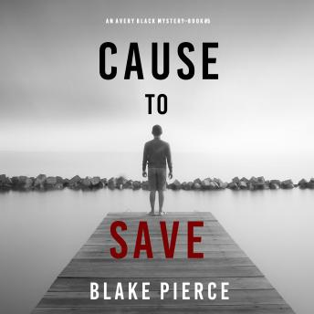 Download Cause to Save (An Avery Black Mystery-Book 5) by Blake Pierce