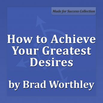 How to Achieve Your Greatest Desires: 30 Minute Success Series