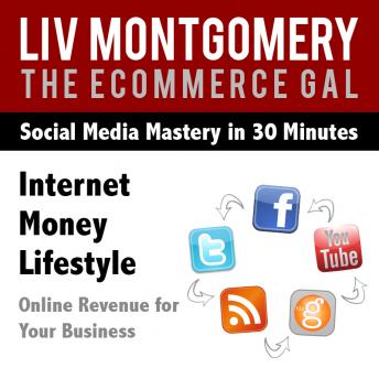 Internet Money Lifestyle: Online Revenue for Your Business, Liv Montgomery