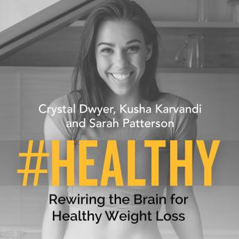 Download #HEALTHY: Rewiring the Brain for Healthy Living by Crystal Dwyer, Kusha Karvandi, Sarah Patterson