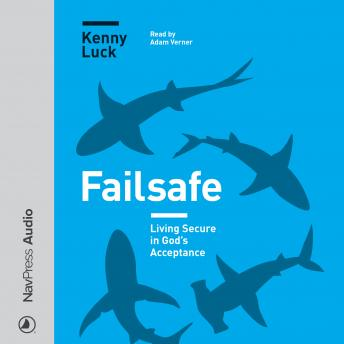Failsafe: Living Secure in God's Acceptance