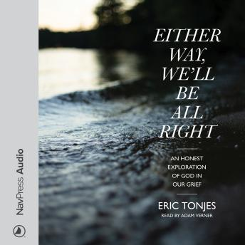 Either Way, We'll Be All Right: An Honest Exploration of God in Our Grief