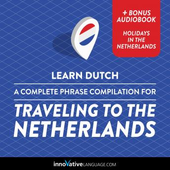 Learn Dutch: A Complete Phrase Compilation for Traveling to the Netherlands