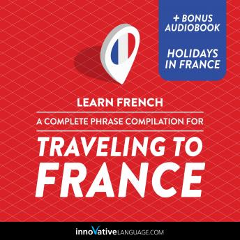 Learn French: A Complete Phrase Compilation for Traveling to France