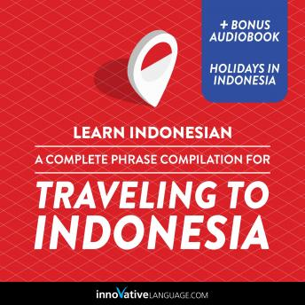 Learn Indonesian: A Complete Phrase Compilation for Traveling to Indonesia