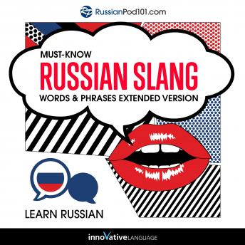 Learn Russian: Must-Know Russian Slang Words & Phrases: Extended Version