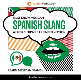 Learn Spanish: Must-Know Mexican Spanish Slang Words & Phrases: Extended Version