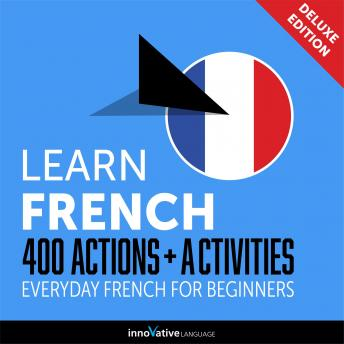 Everyday French for Beginners - 400 Actions & Activities, Innovative Language Learning