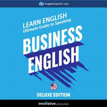 Download Learn English: Ultimate Guide to Speaking Business English for Beginners (Deluxe Edition) by Innovative Language Learning