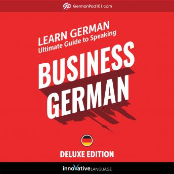 Learn German: Ultimate Guide to Speaking Business German for Beginners (Deluxe Edition)