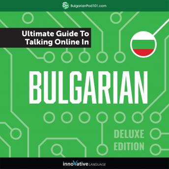 Learn Bulgarian: The Ultimate Guide to Talking Online in Bulgarian (Deluxe Edition)