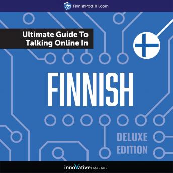 Download Learn Finnish: The Ultimate Guide to Talking Online in Finnish (Deluxe Edition) by Innovative Language Learning