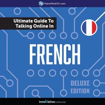 Learn French: The Ultimate Guide to Talking Online in French (Deluxe Edition)