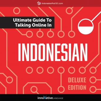 Learn Indonesian: The Ultimate Guide to Talking Online in Indonesian (Deluxe Edition)