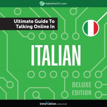 Learn Italian: The Ultimate Guide to Talking Online in Italian (Deluxe Edition)
