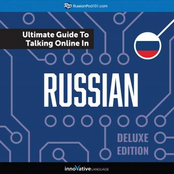 Learn Russian: The Ultimate Guide to Talking Online in Russian (Deluxe Edition)