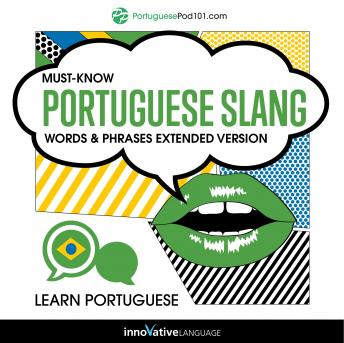 Learn Portuguese: Must-Know Portuguese Slang Words & Phrases (Extended Version), Innovative Language Learning