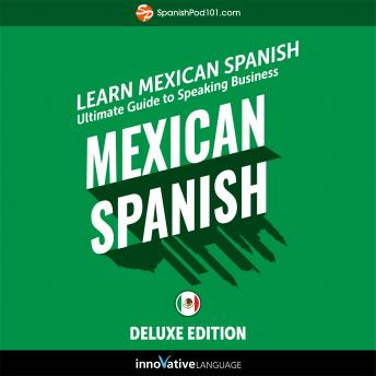 Learn Spanish: Ultimate Guide to Speaking Business Mexican Spanish for Beginners (Deluxe Edition), Innovative Language Learning