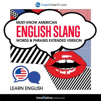 Learn English: Must-Know American English Slang Words & Phrases (Extended Version), Innovative Language Learning
