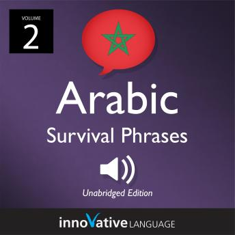 Learn Arabic: Moroccan Arabic Survival Phrases, Volume 2: Lessons 31-60