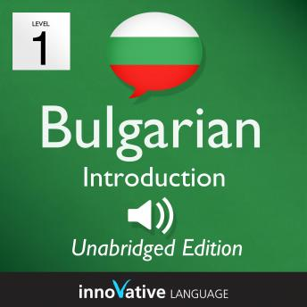 Learn Bulgarian - Level 1 Introduction to Bulgarian, Volume 1: Volume 1: Lessons 1-25, Innovative Language Learning