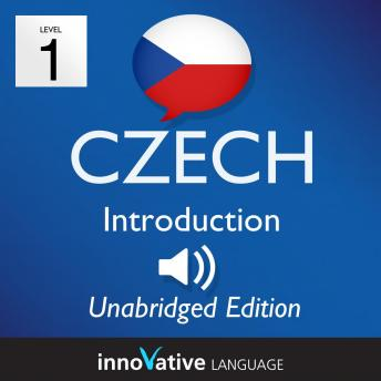 Learn Czech - Level 1 Introduction to Czech, Volume 1: Volume 1: Lessons 1-25, Innovative Language Learning
