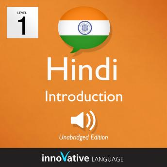 Learn Hindi - Level 1: Introduction to Hindi, Volume 1: Volume 1: Lessons 1-25