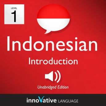 Learn Indonesian - Level 1: Introduction to Indonesian, Volume 1: Volume 1: Lessons 1-25, Innovative Language Learning