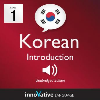 Learn Korean - Level 1: Introduction to Korean, Volume 1: Volume 1: Lessons 1-25, Innovative Language Learning