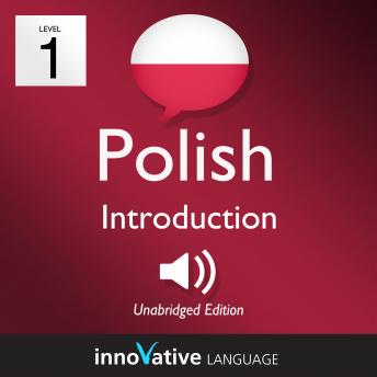 Learn Polish - Level 1: Introduction to Polish, Volume 1: Volume 1: Lessons 1-25, Innovative Language Learning