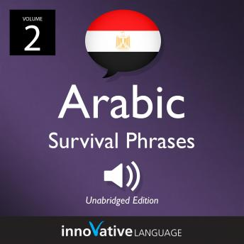 Learn Arabic: Egyptian Arabic Survival Phrases, Volume 2: Lessons 26-50