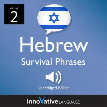 Learn Hebrew: Hebrew Survival Phrases, Volume 2: Lessons 31-60, Innovative Language Learning